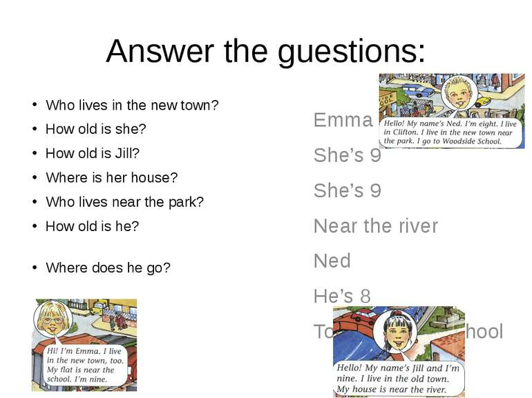 Answer the guestions: Who lives in the new town? How old is she? How old is J...