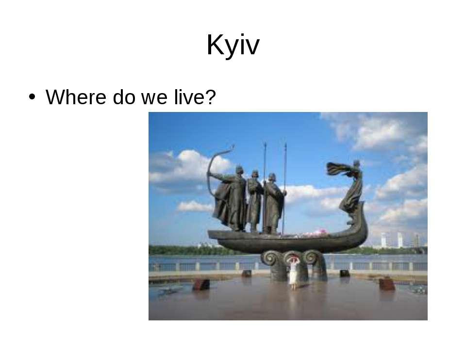 Kyiv Where do we live?