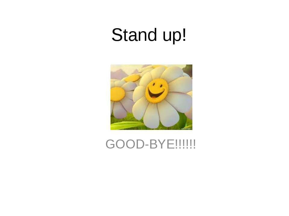 Stand up! GOOD-BYE!!!!!!