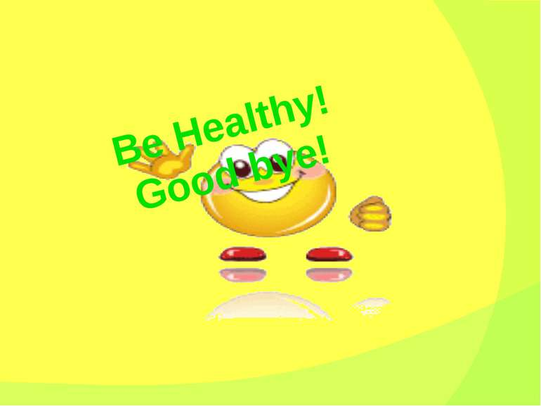 Be Healthy! Good bye!
