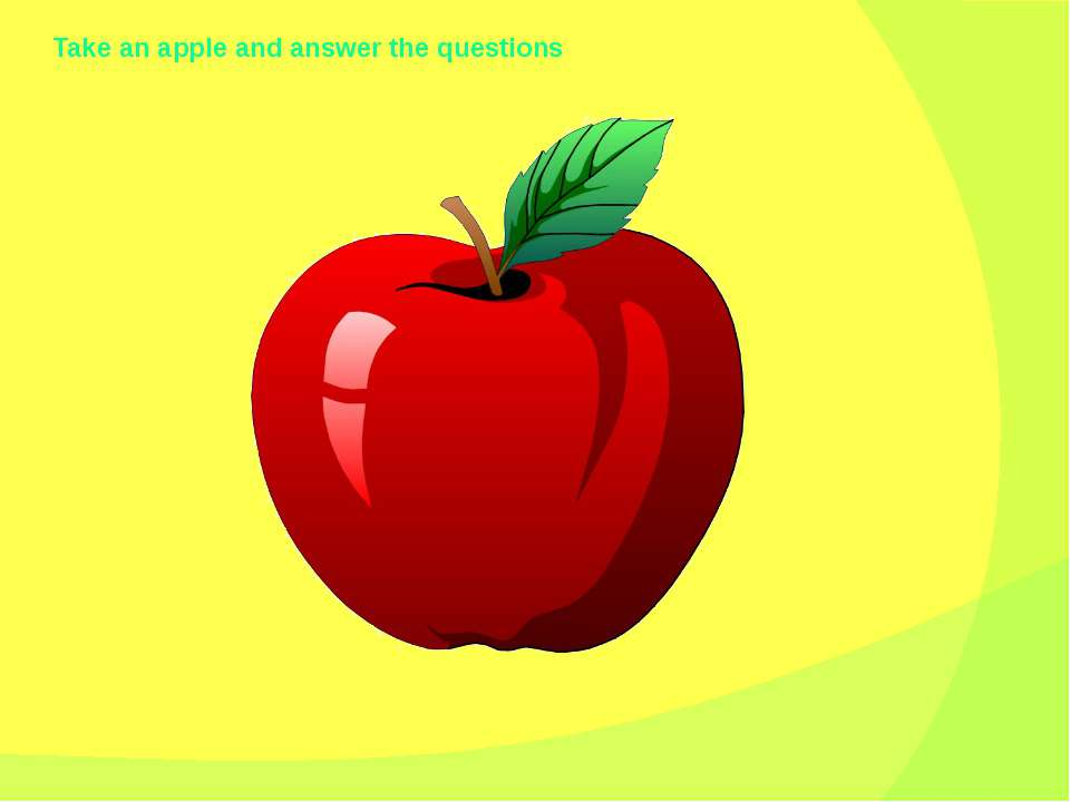 Take an apple and answer the questions