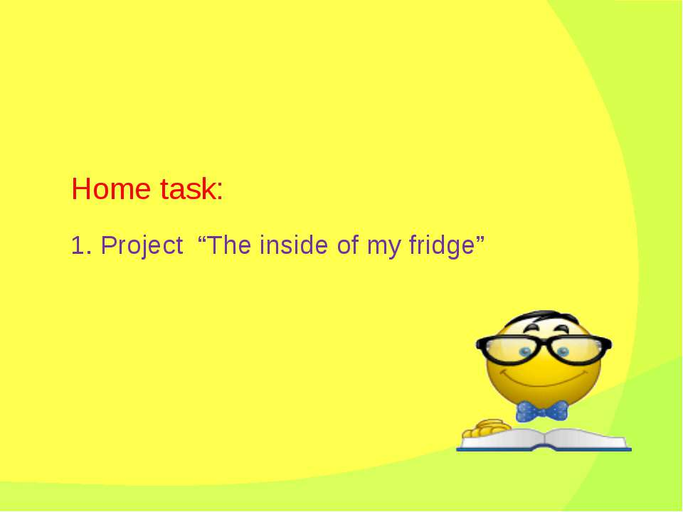 "Home task: 1. Project ""The inside of my fridge"""