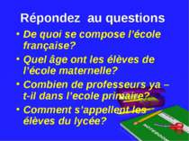 Répondez au questions De quoi se compose l'école française? Quel âge ont les ...