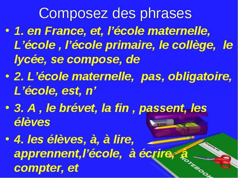 Composez des phrases 1. en France, et, l'école maternelle, L'école , l'école ...