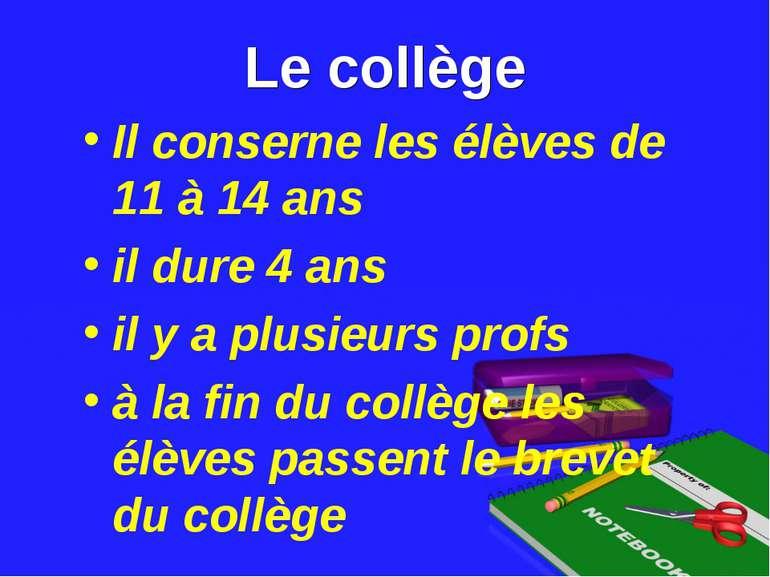 Le collège Il conserne les élèves de 11 à 14 ans il dure 4 ans il y a plusieu...