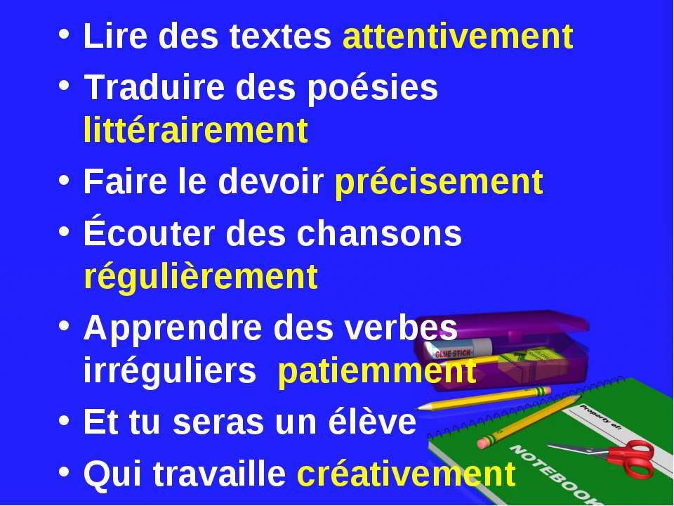 Lire des textes attentivement Traduire des poésies littérairement Faire le de...