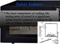 Safety features The lower temperature of cooking (the boiling point of water)...