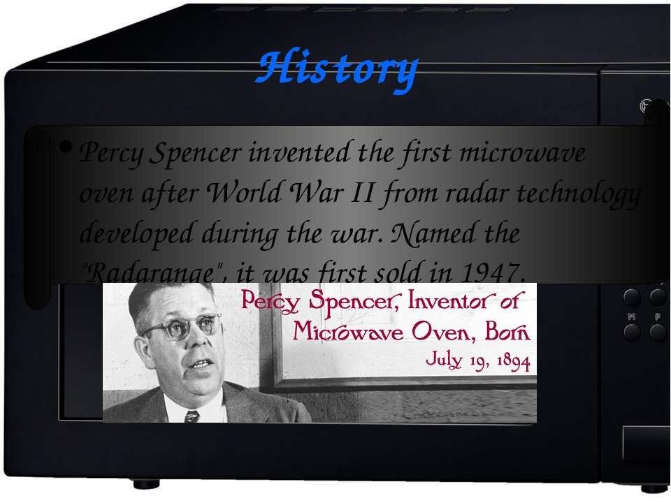History Percy Spencer invented the first microwave oven after World War II fr...
