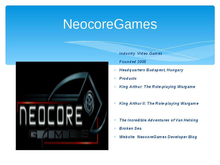 NeocoreGames Industry Video Games Founded 2005 Headquarters Budapest, Hungary...