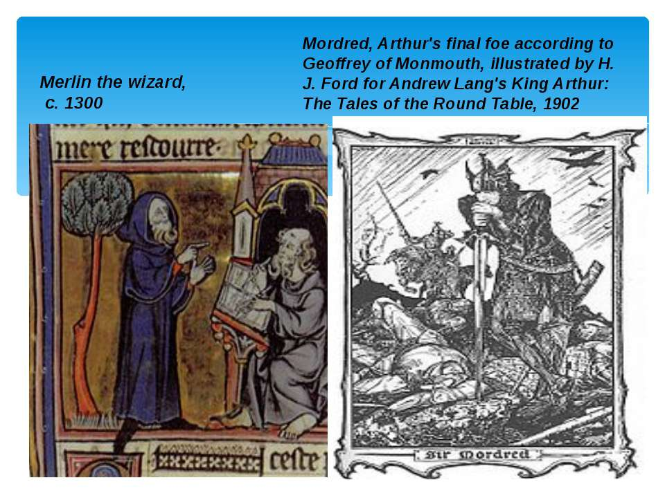 Merlin the wizard, c. 1300 Mordred, Arthur's final foe according to Geoffrey ...