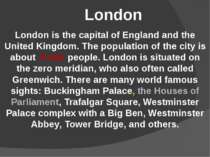 London is the capital of England and the United Kingdom. The population of th...