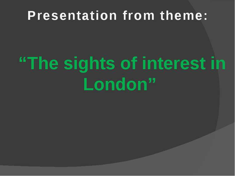 """The sights of interest in London"" Presentation from theme:"