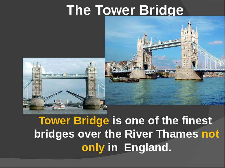 The Tower Bridge Tower Bridge is one of the finest bridges over the River Tha...