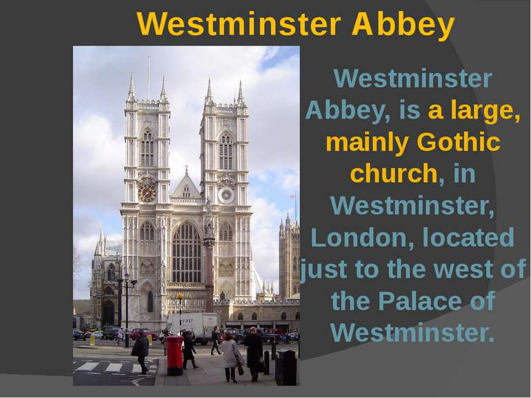 Westminster Abbey, is a large, mainly Gothic church, in Westminster, London, ...