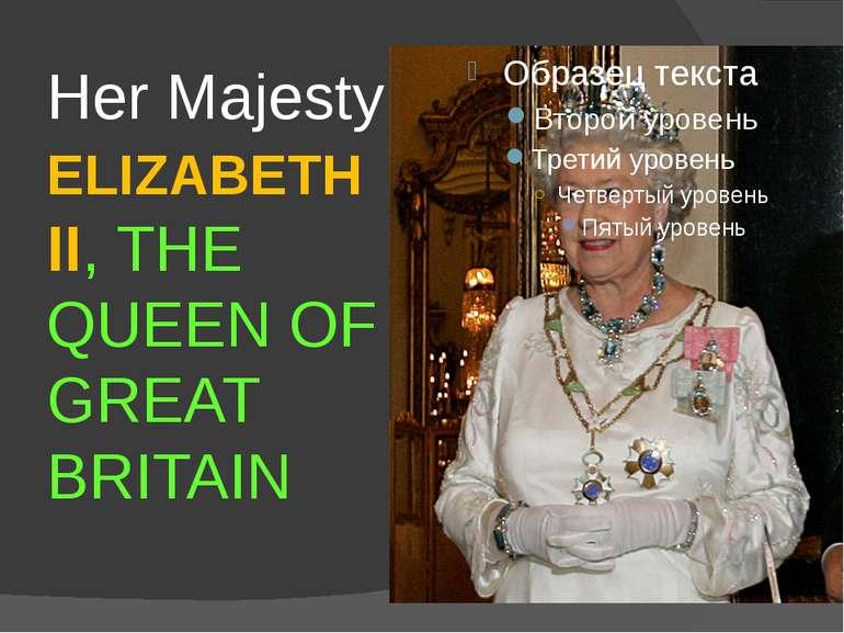 Her Majesty ELIZABETH II, THE QUEEN OF GREAT BRITAIN