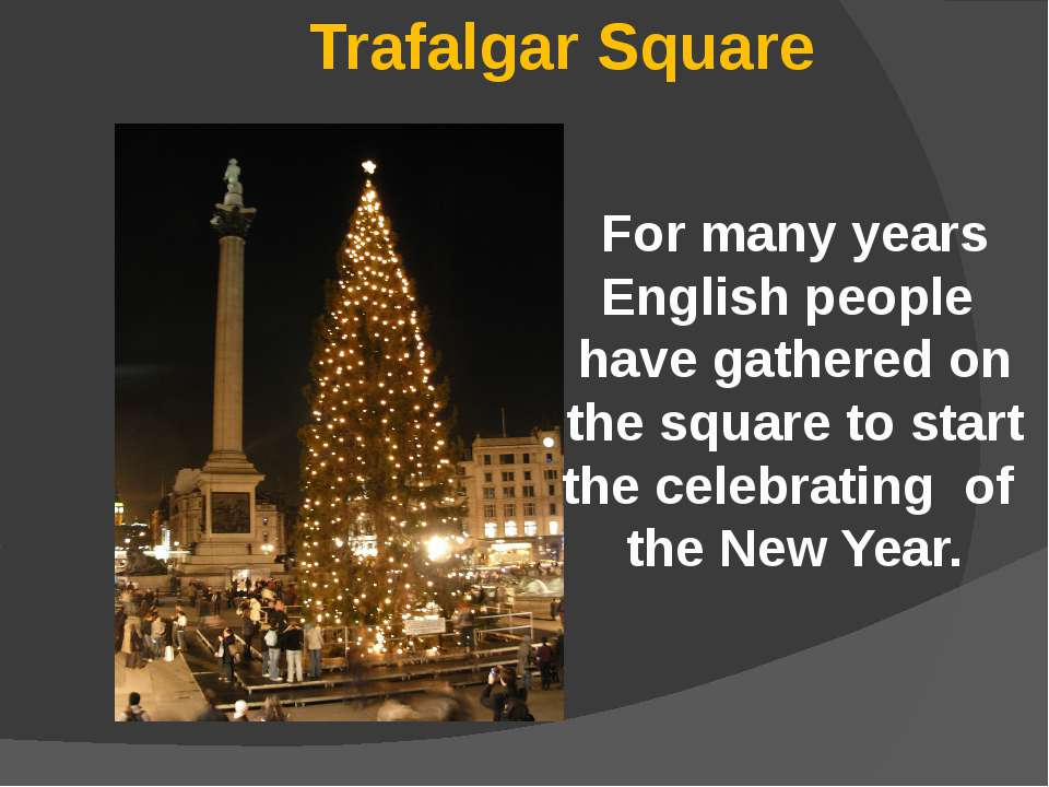 Trafalgar Square For many years English people have gathered on the square to...