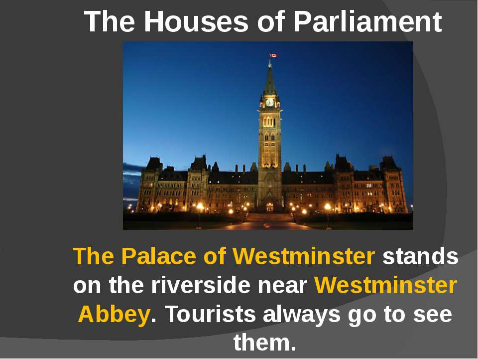 The Palace of Westminster stands on the riverside near Westminster Abbey. Tou...