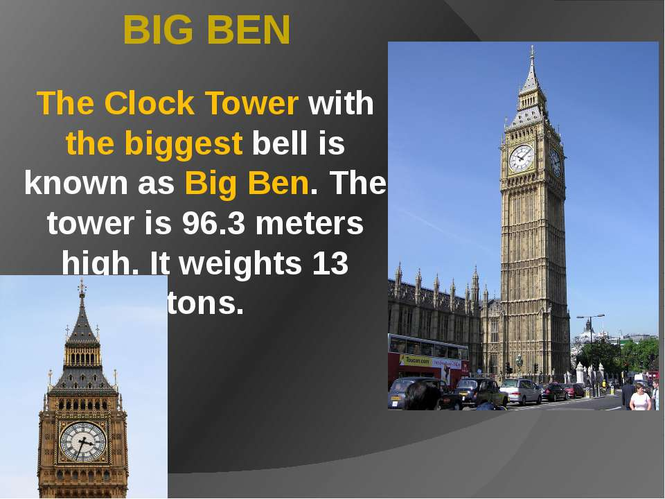 The Clock Tower with the biggest bell is known as Big Ben. The tower is 96.3 ...