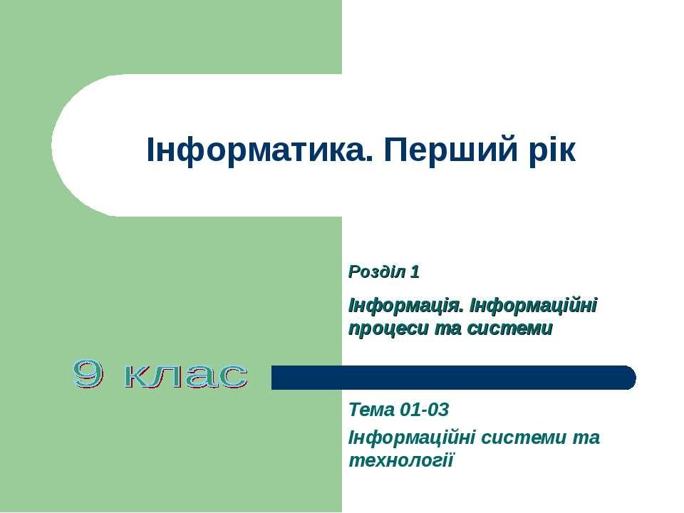 Інформатика. Перший рік Тема 01-03 Інформаційні системи та технології Розділ ...