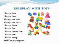 ROLEPLAY WITH TOYS I have a hare I have a bear My toys are here My toys are t...