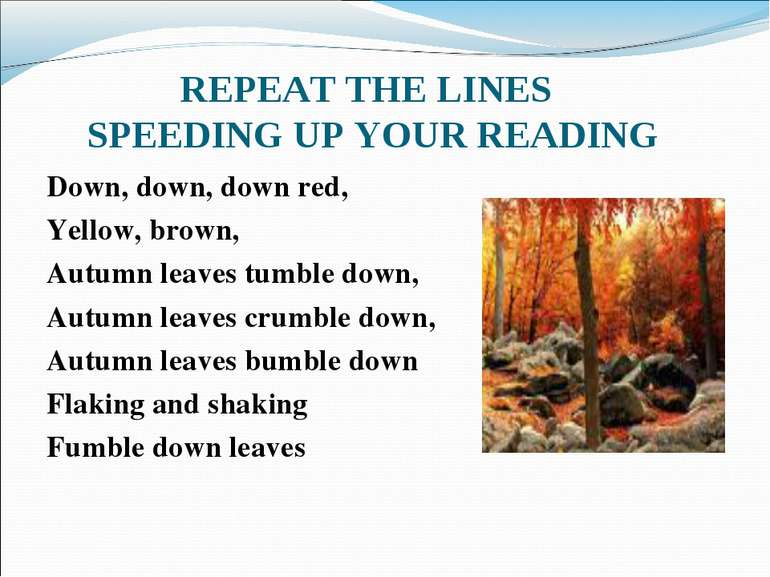 REPEAT THE LINES SPEEDING UP YOUR READING Down, down, down red, Yellow, brown...