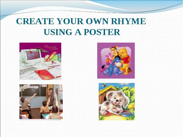 CREATE YOUR OWN RHYME USING A POSTER