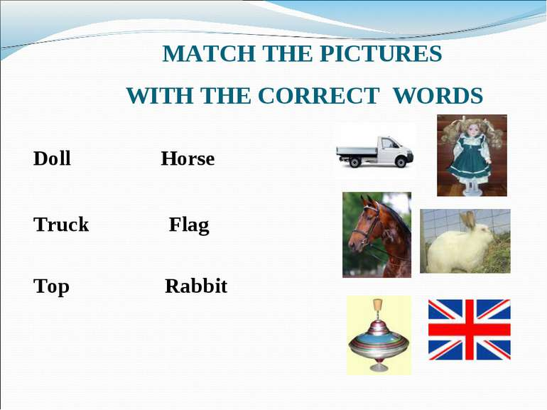 MATCH THE PICTURES WITH THE CORRECT WORDS Doll Horse Truck Flag Top Rabbit