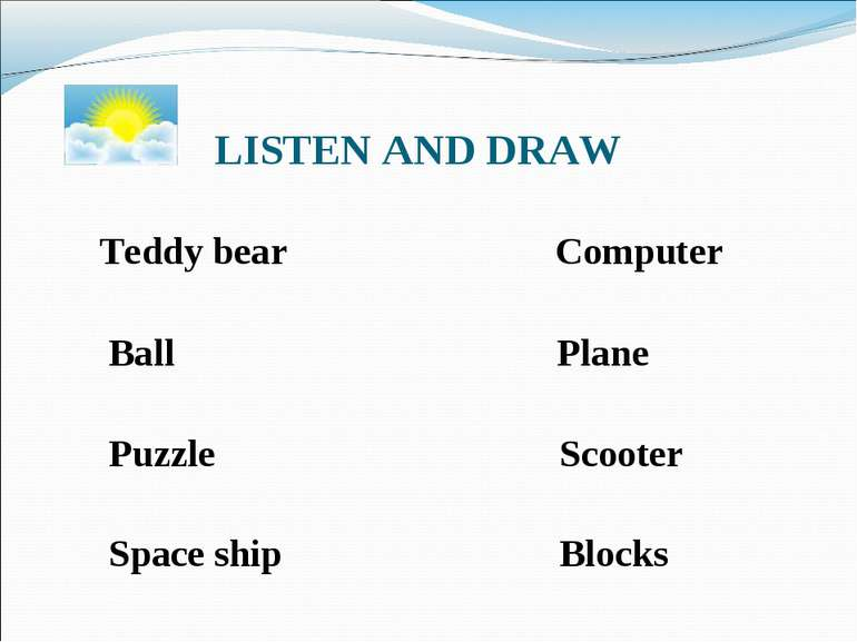 LISTEN AND DRAW Teddy bear Computer Ball Plane Puzzle Scooter Space ship Blocks
