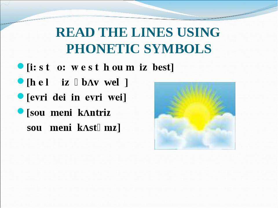 READ THE LINES USING PHONETIC SYMBOLS [i: s t o: w e s t h ou m iz best] [h e...