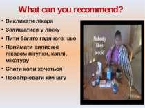 What can you recommend? Викликати лікаря Залишатися у ліжку Пити багато гаряч...