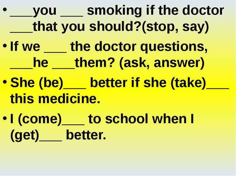 ___you ___ smoking if the doctor ___that you should?(stop, say) If we ___ the...