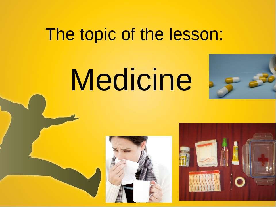 The topic of the lesson: Medicine