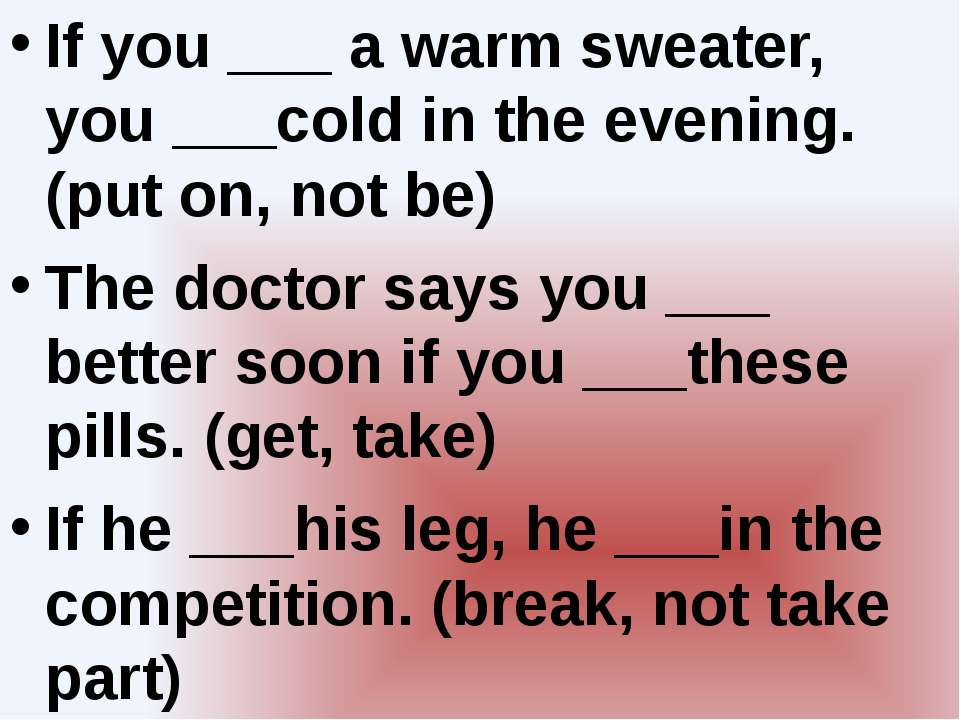 If you ___ a warm sweater, you ___cold in the evening. (put on, not be) The d...