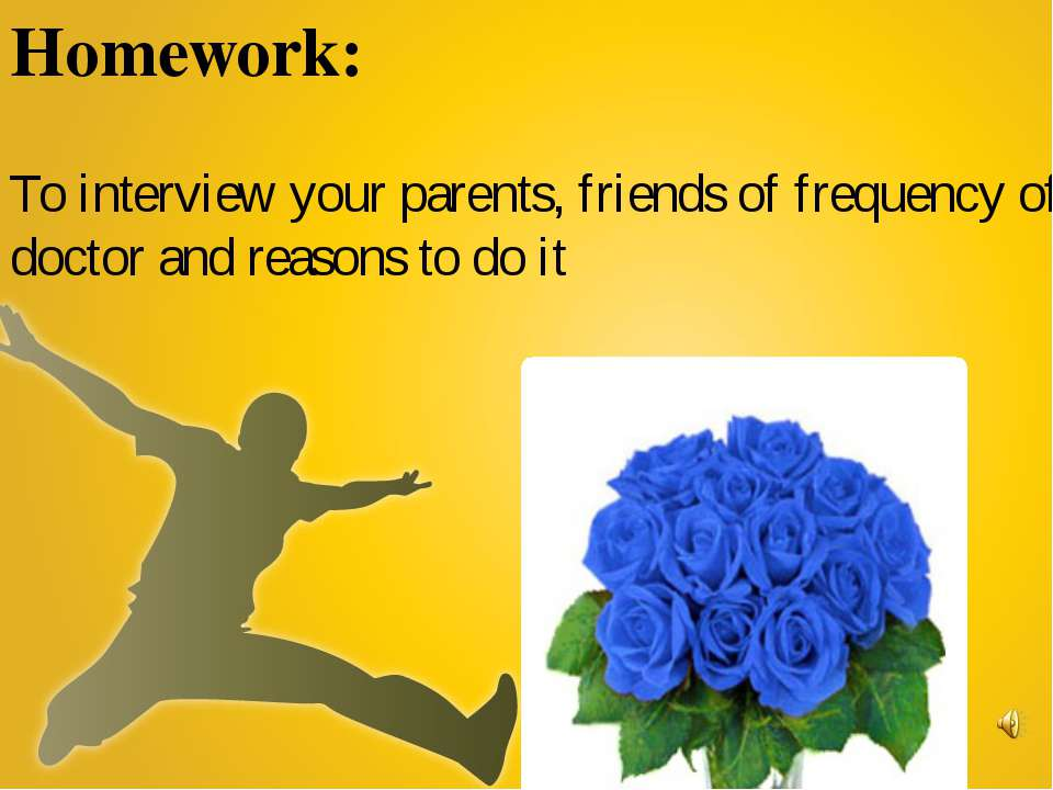 Homework: To interview your parents, friends of frequency of visiting a docto...