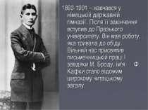 1893-1901 – навчався у німецькій державній гімназії. Після її закінчення всту...