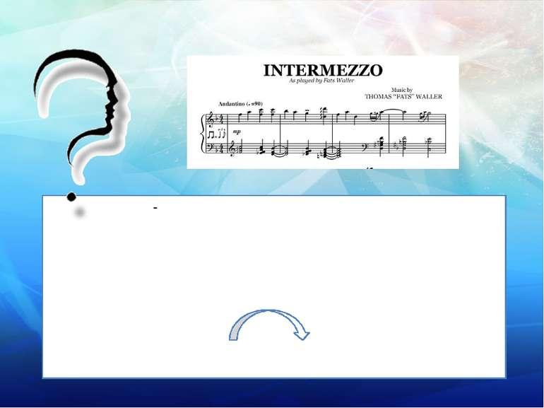 Що означає слово «Intermezzo»? «Перепочинок», «пауза».У музиці це інструмента...
