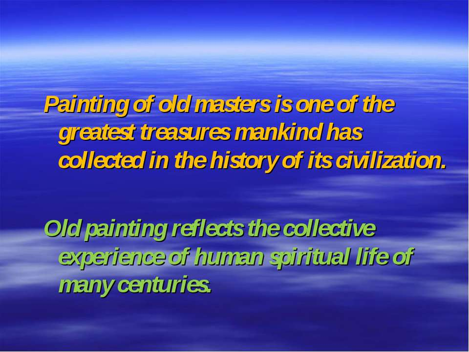 Painting of old masters is one of the greatest treasures mankind has collecte...
