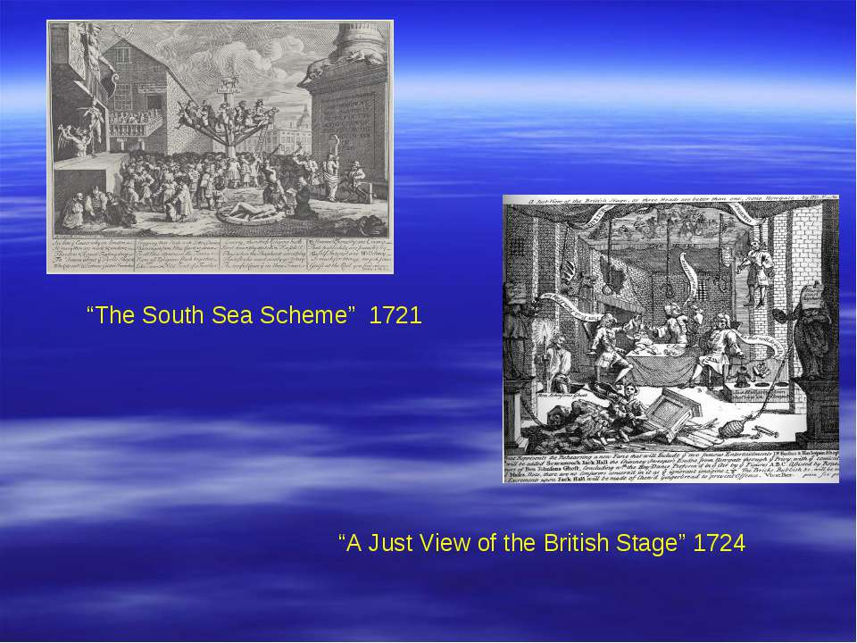 """The South Sea Scheme"" 1721 ""A Just View of the British Stage"" 1724"