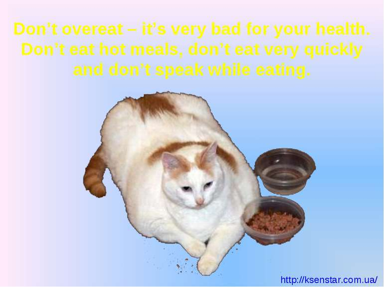 Don't overeat – it's very bad for your health. Don't eat hot meals, don't eat...