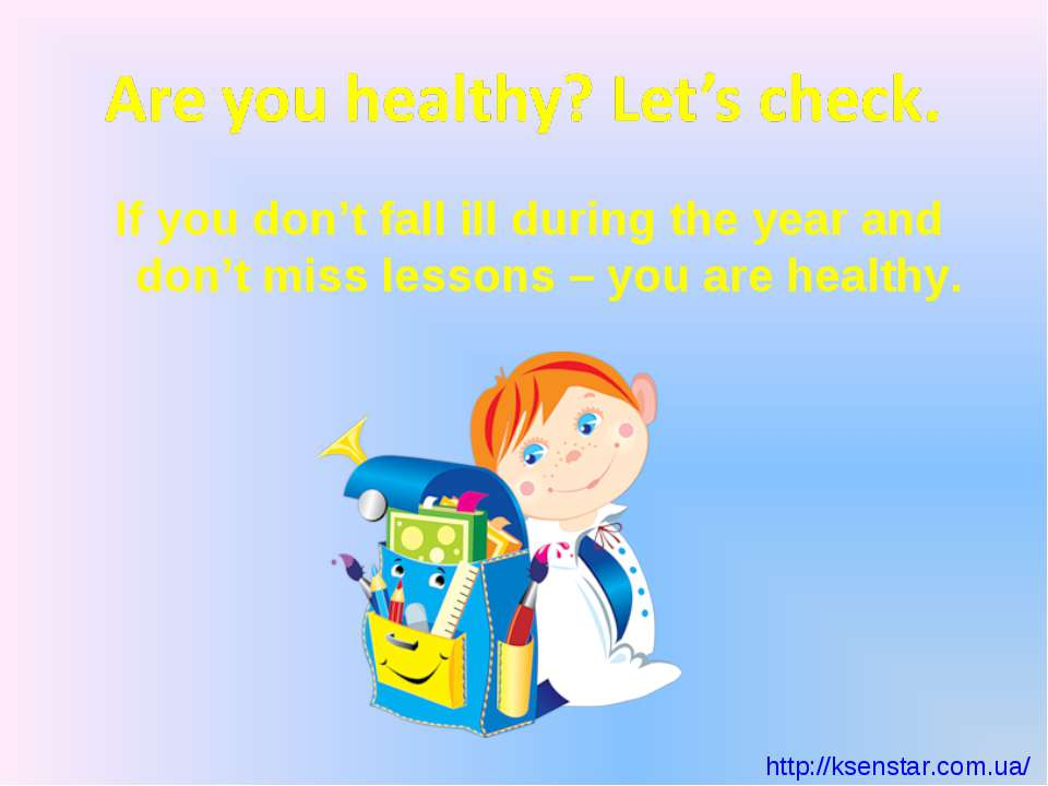 If you don't fall ill during the year and don't miss lessons – you are healthy.