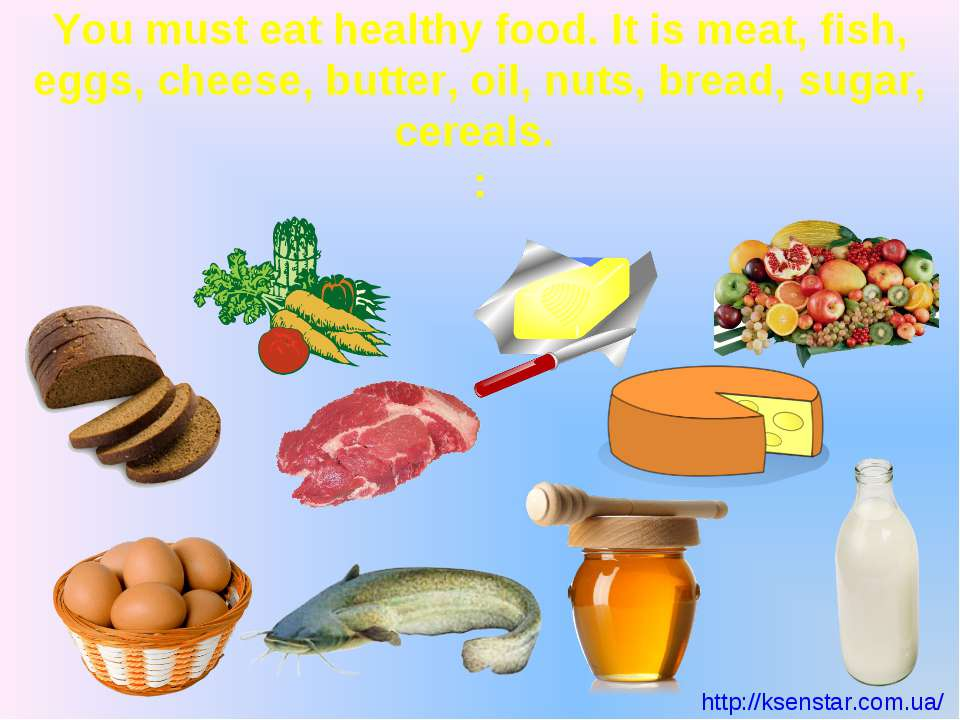 You must eat healthy food. It is meat, fish, eggs, cheese, butter, oil, nuts,...