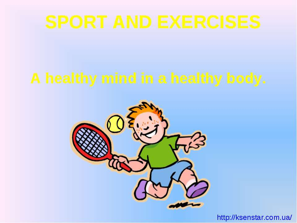 A healthy mind in a healthy body. SPORT AND EXERCISES