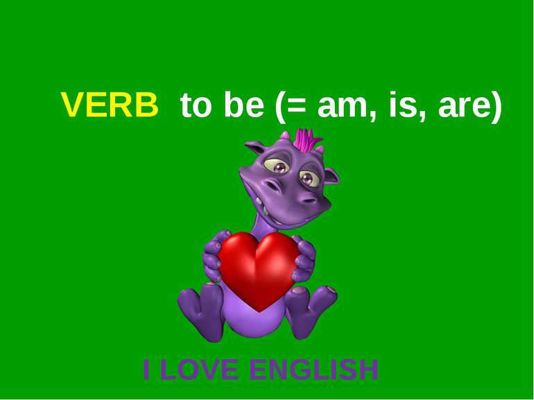 VERB to be (= am, is, are) I LOVE ENGLISH
