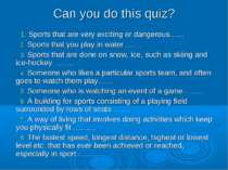 Can you do this quiz? Sports that are very exciting or dangerous…... Sports t...