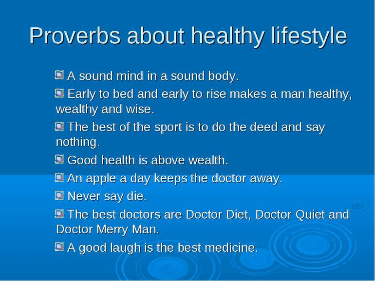 Proverbs about healthy lifestyle A sound mind in a sound body. Early to bed a...