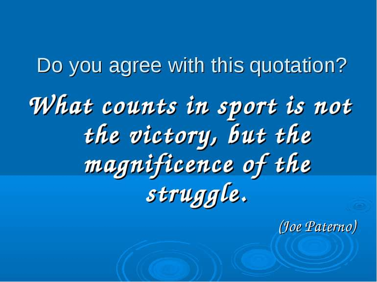 Do you agree with this quotation? What counts in sport is not the victory, bu...