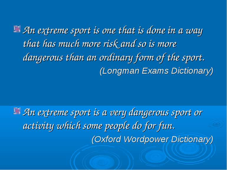 An extreme sport is one that is done in a way that has much more risk and so ...