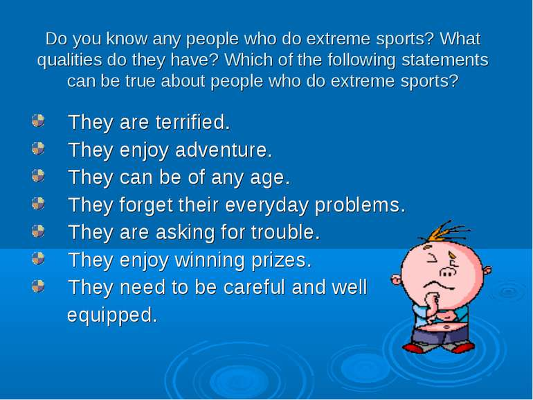 Do you know any people who do extreme sports? What qualities do they have? Wh...