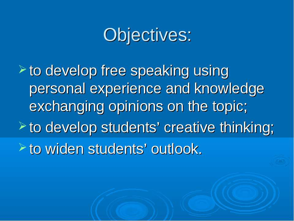 Objectives: to develop free speaking using personal experience and knowledge ...