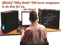Why think? we have computers!